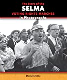 img - for The Story of the Selma Voting Rights Marches in Photographs (The Story of the Civil Rights Movement in Photographs) book / textbook / text book