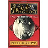 The English Ghost: Spectres Through Timeby Peter Ackroyd