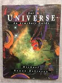 our universe an armchair guide michael rowan robinson