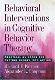img - for Behavioral Interventions in Cognitive Behavior Therapy: Practical Guidance for Putting Theory into Action book / textbook / text book