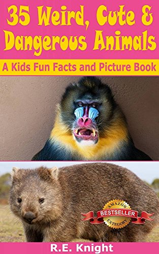 Book: 35 Weird, Cute & Dangerous Animals - A Kids Fun Facts and Picture Book by R. E. Knight