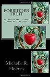 Forbidden Fruit: Forbidden fruit always tastes the sweetest.