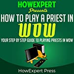 How to Play a Priest in WoW: Your Step-by-Step Guide to Playing Priests in WoW |  HowExpert Press
