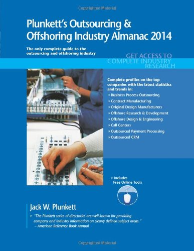 Plunkett'S Outsourcing & Offshoring Industry Almanac 2014: Outsourcing & Offshoring Industry Market Research, Statistics, Trends & Leading Companies