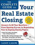 The Complete Guide to Your Real Estate Closing, Second Edition: Answers to All Your Questions- From Opening Escrow, To Negotiating Fees, To Signing Closing Papers
