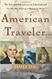 American Traveler: The Life and Adventures of John Ledyard, the Man Who Dreamed of Walking The World