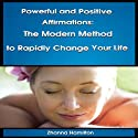 Powerful and Positive Affirmations: The Modern Method to Rapidly Change Your Life (       UNABRIDGED) by Zhanna Hamilton Narrated by Michael Griffith