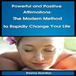 Powerful and Positive Affirmations: The Modern Method to Rapidly Change Your Life | Zhanna Hamilton