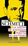 La notion de politique : Th�orie du partisan par Schmitt