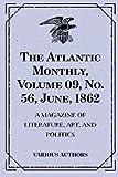 The Atlantic Monthly, Volume 09, No  56, June, 1862 : A Magazine of Literature, Art, and Politics