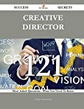 Creative Director 121 Success Secrets - 121 Most Asked Questions On Creative Director - What You Need To Know