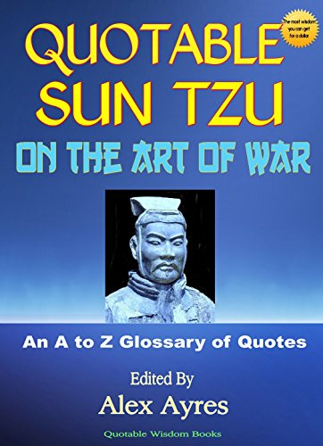 Sun Tzu - QUOTABLE SUN-TZU: On The Art of War: An A to Z Glossary of Quotations