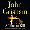 A Time to Kill (       UNABRIDGED) by John Grisham Narrated by Michael Beck