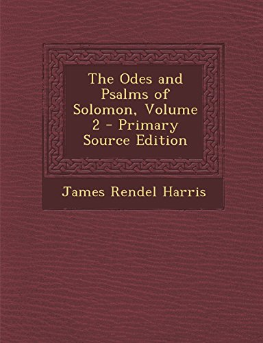 The Odes and Psalms of Solomon, Volume 2 - Primary Source Edition