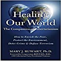 Healing Our World: The Compassion of Libertarianism Audiobook by Dr. Mary J. Ruwart Narrated by Kathleen Godwin