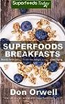 Superfoods Breakfasts: Over 40+ Quick...