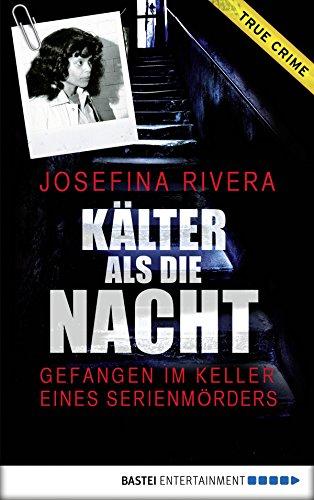 Josefina Rivera - Kälter als die Nacht: Gefangen im Keller eines Serienmörders (German Edition)