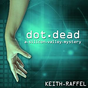 Dot Dead: A Silicon Valley Mystery | [Keith Raffel]