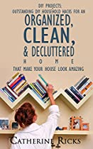 DIY Projects: Outstanding DIY Household Hacks For An Organized, Clean & Decluttered Home That Make Your Home Look Amazing: Cleaning hacks, how to quickly ... declutter and organize, ideas for home.)