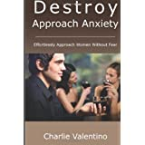 Destroy Approach Anxiety: Effortlessly Approach Women Without Fear