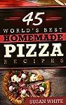 45 World's Best Homemade Pizza Recipe...