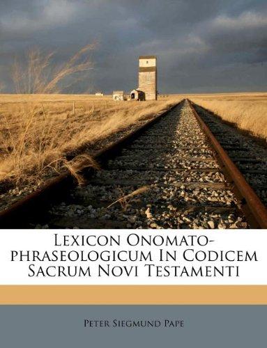 Lexicon Onomato-phraseologicum In Codicem Sacrum Novi Testamenti