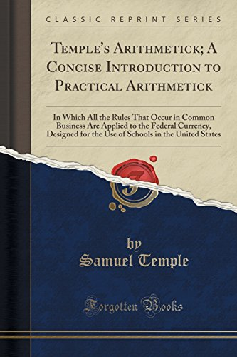 Temple's Arithmetick; A Concise Introduction to Practical Arithmetick: In Which All the Rules That Occur in Common Busin