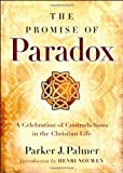 The Promise of Paradox: A Celebration of Contradictions in the Christian Life (0787996963) by Palmer, Parker J.