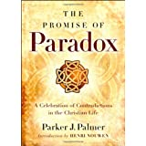 The Promise of Paradox: A Celebration of Contradictions in the Christian Life ~ Parker J. Palmer