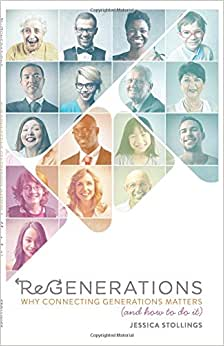 ReGenerations: Why Connecting Generations Matters (And How To Do It)