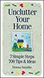 Unclutter Your Home: 7 Simple Steps 700 Tips & Ideas (Simplicity Series)