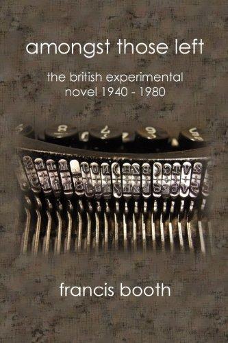Amongst Those Left: The British Experimental Novel 1940-1980