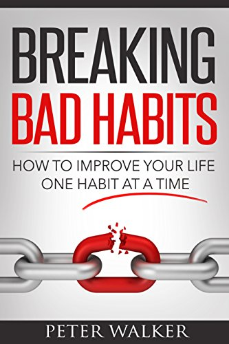 Breaking Bad Habits: How to Improve Your Life One Habit at a Time (Change your habits Book 1) PDF