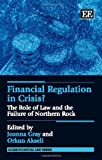 Financial Regulation in Crisis?: The Role of Law and the Failure of Northern Rock (Elgar Financial Law Series)
