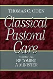 Becoming a Minister (Classical Pastoral Care Series, Vol. 1) (0801067634) by Oden, Thomas C.