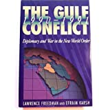 The Gulf Conflict, 1990-1991: Diplomacy and War in the New World Order ~ Lawrence Freedman