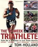 The 12-Week Triathlete: Train for a Triathlon in Just Three Months
