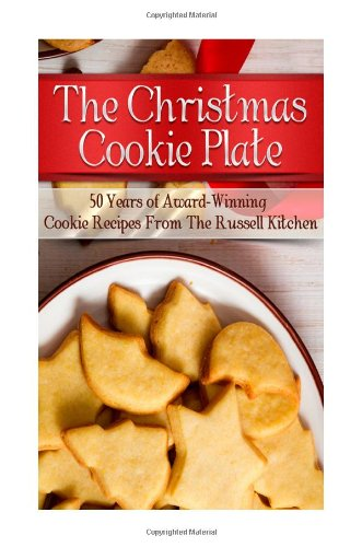 The Christmas Cookie Plate: 50 Years of Award-Winning Cookie Recipes From The Russell Kitchen