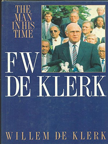 F W De Klerk: A Man in His Time
