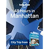 Lonely Planet 48 Hours in Manhattan: City Trip from USA's Best Trips Travel Guide (Regional Travel Guide)