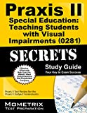 img - for Praxis II Special Education: Teaching Students with Visual Impairments (0281) Exam Secrets Study Guide: Praxis II Test Practice Questions & Review for ... II: Subject Assessments (Secrets (Mometrix)) book / textbook / text book