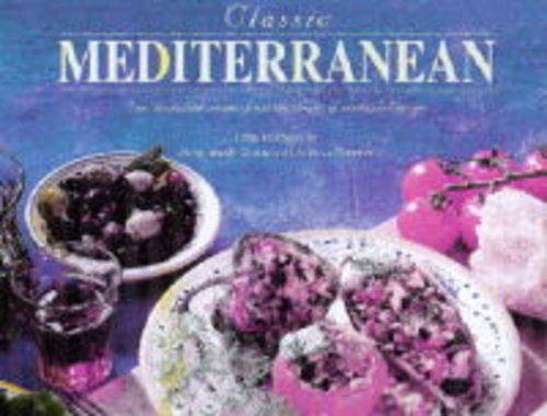 Classic Mediterranean: Sun-drenched Recipes from the Shores of Southern Europe PDF