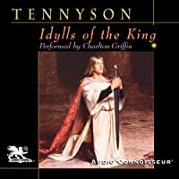 Idylls of the King (       UNABRIDGED) by Alfred Tennyson Narrated by Charlton Griffin