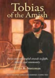 Ervin R. Stutzman Tobias of the Amish: A True Story of Tangled Strands in Faith, Family, and Community