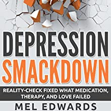 Depression Smackdown: Reality-Check Fixed What Medication, Therapy, and Love Failed (       UNABRIDGED) by Mel Edwards Narrated by Pam Rossi