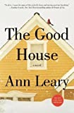 The Good House: A Novel by Ann Leary (Jan 15 2013)