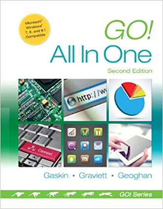 Go! All in One: Computer Concepts and Applications (2nd Edition) (GO! for Office 2013) written by Shelley Gaskin
