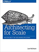 Architecting for Scale: High Availability for Your Growing Applications Front Cover