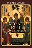 Into All Truth: What Catholics Believe and Why
