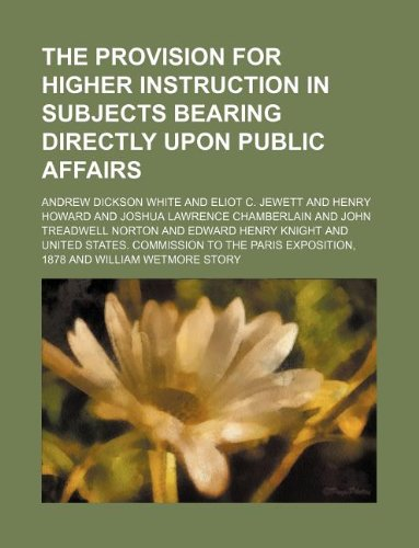 The provision for higher instruction in subjects bearing directly upon public affairs